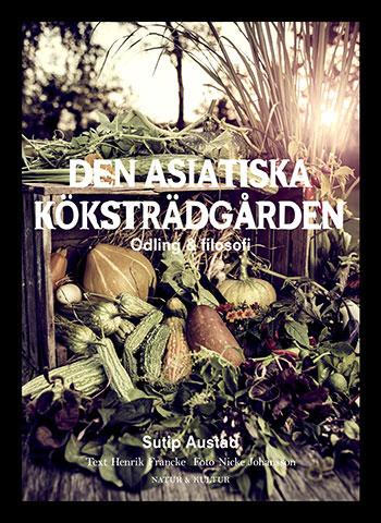 Sutip Austads bok Den asiatiska köksträdgården